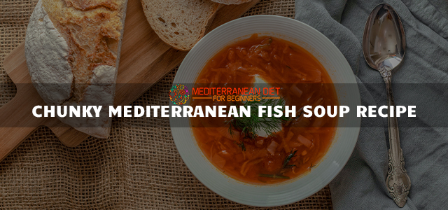 Chunky Mediterranean Fish Soup Recipe