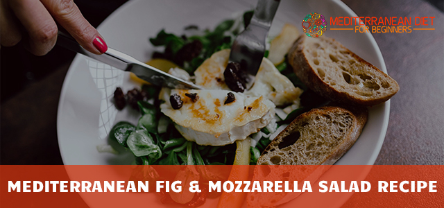 Mediterranean Fig & Mozzarella Salad Recipe