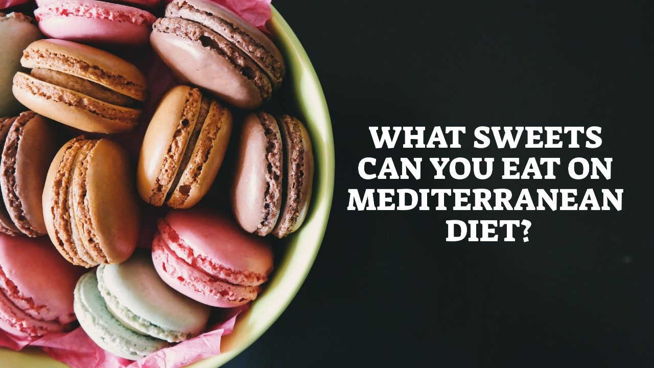 What Sweets Can You Eat On Mediterranean Diet