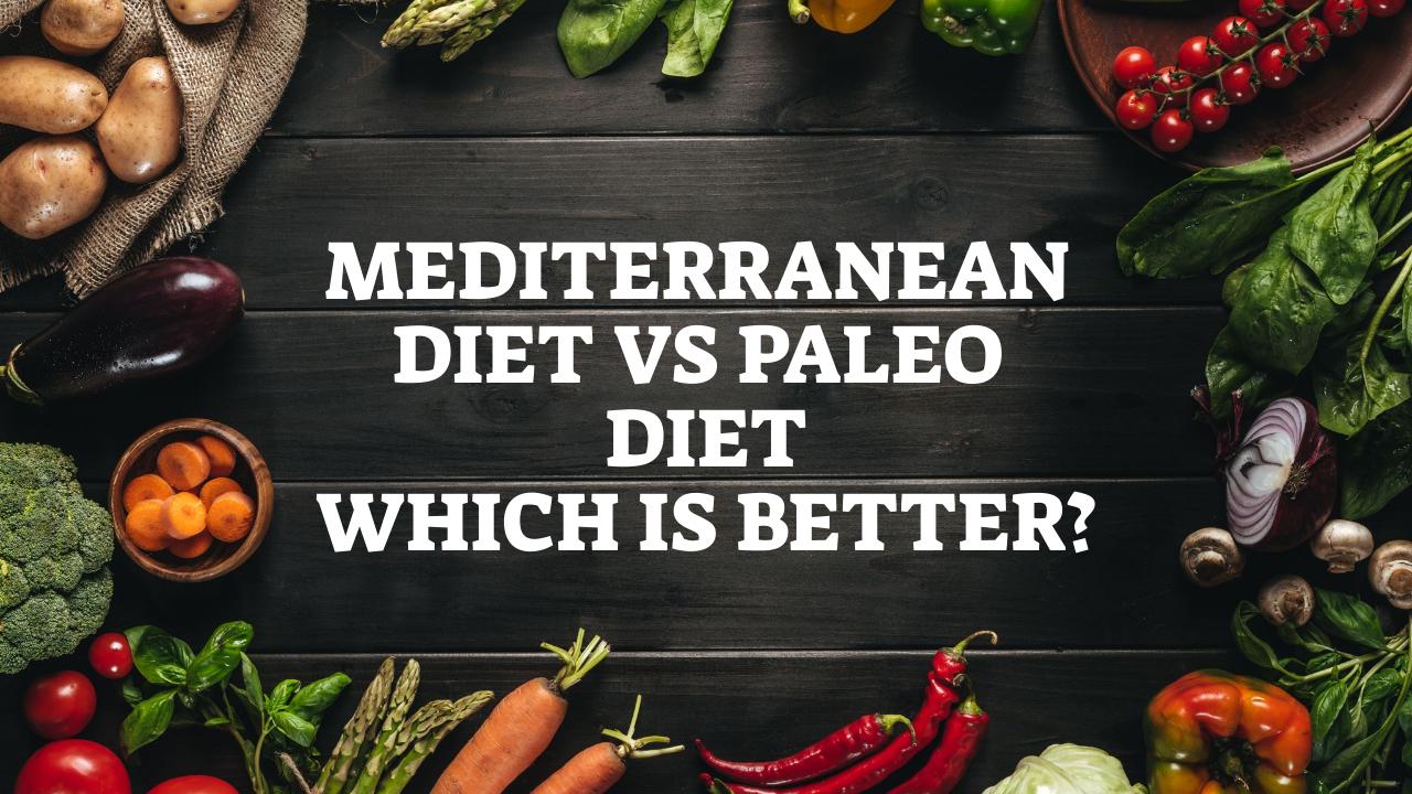 Mediterranean Diet Vs Paleo Diet