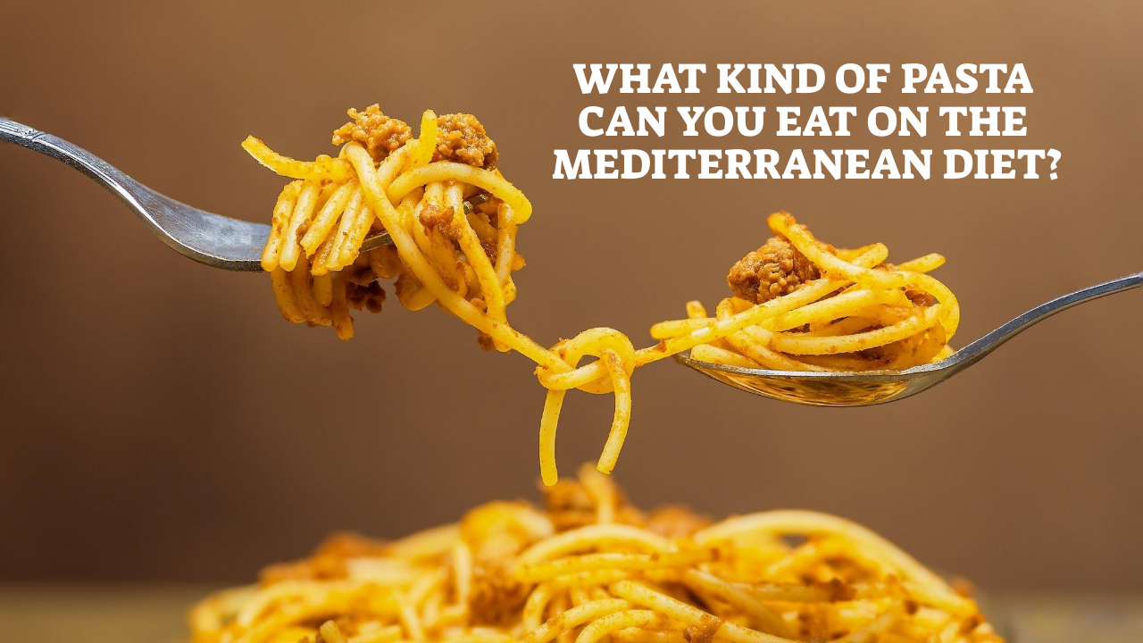 What Kind Of Pasta Can You Eat On The Mediterranean Diet