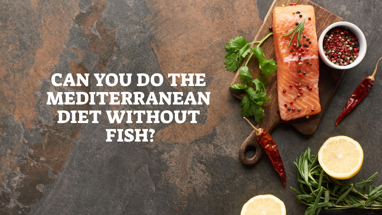 Can You Do The Mediterranean Diet Without Fish