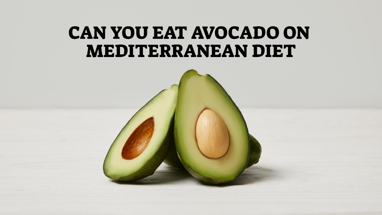 Can You Eat Avocado On Mediterranean Diet