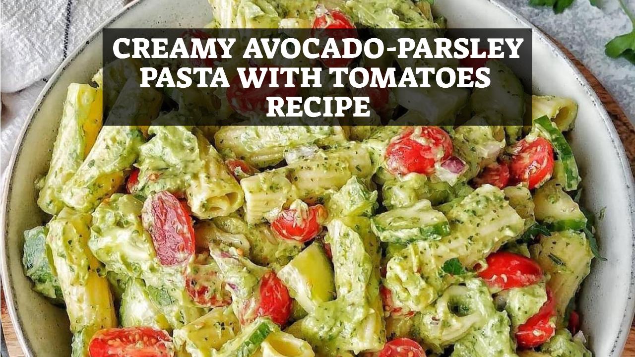 Creamy Avocado-Parsley Pasta with Tomatoes Recipe
