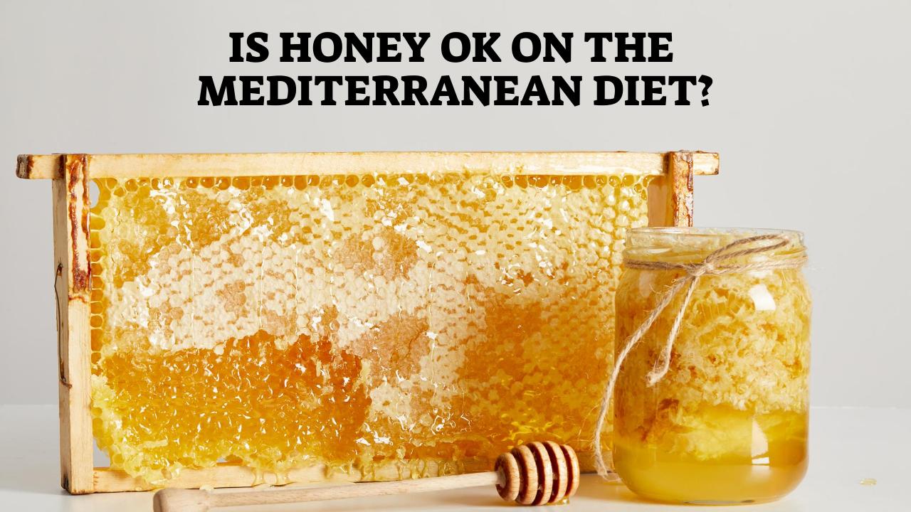 Is Honey OK On The Mediterranean Diet