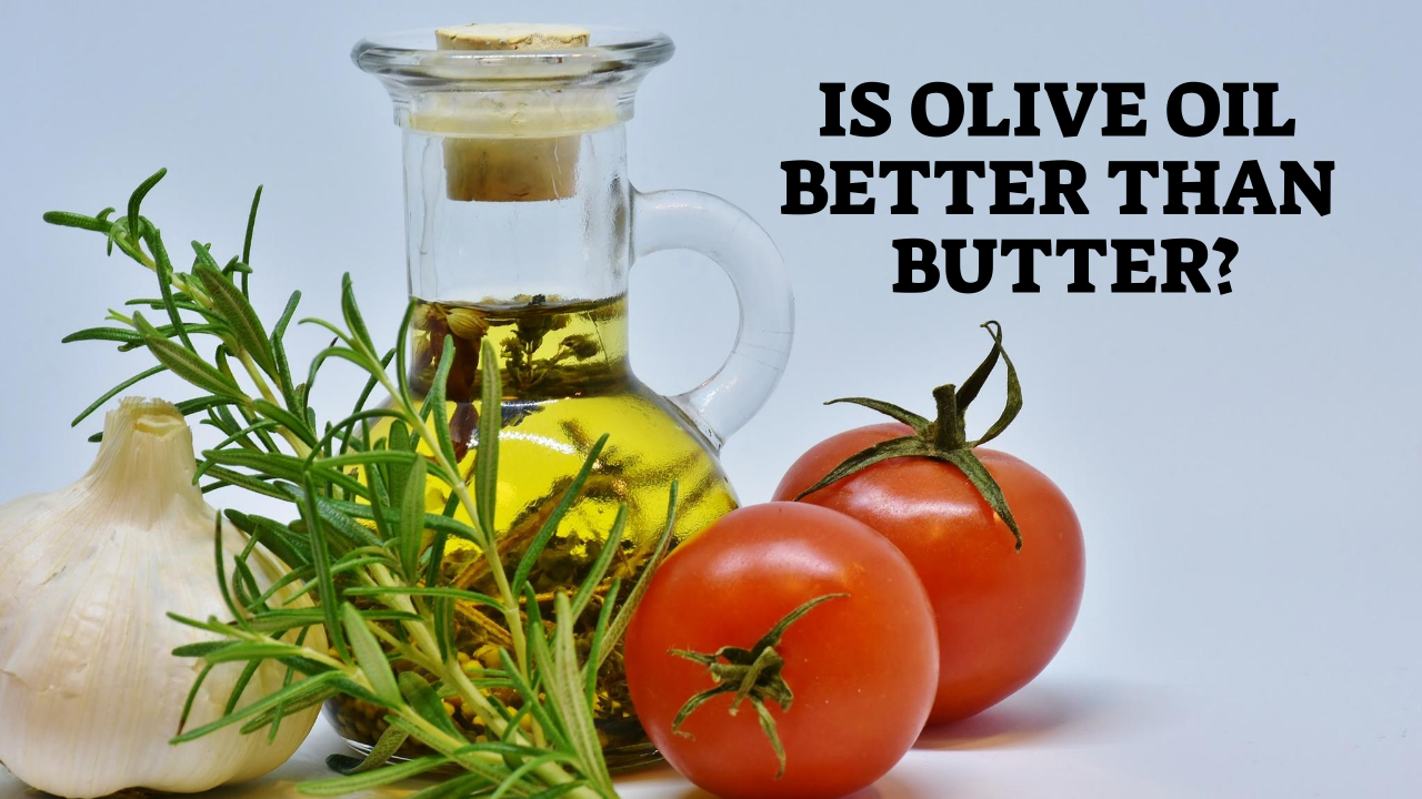 Is Olive Oil Better Than Butter