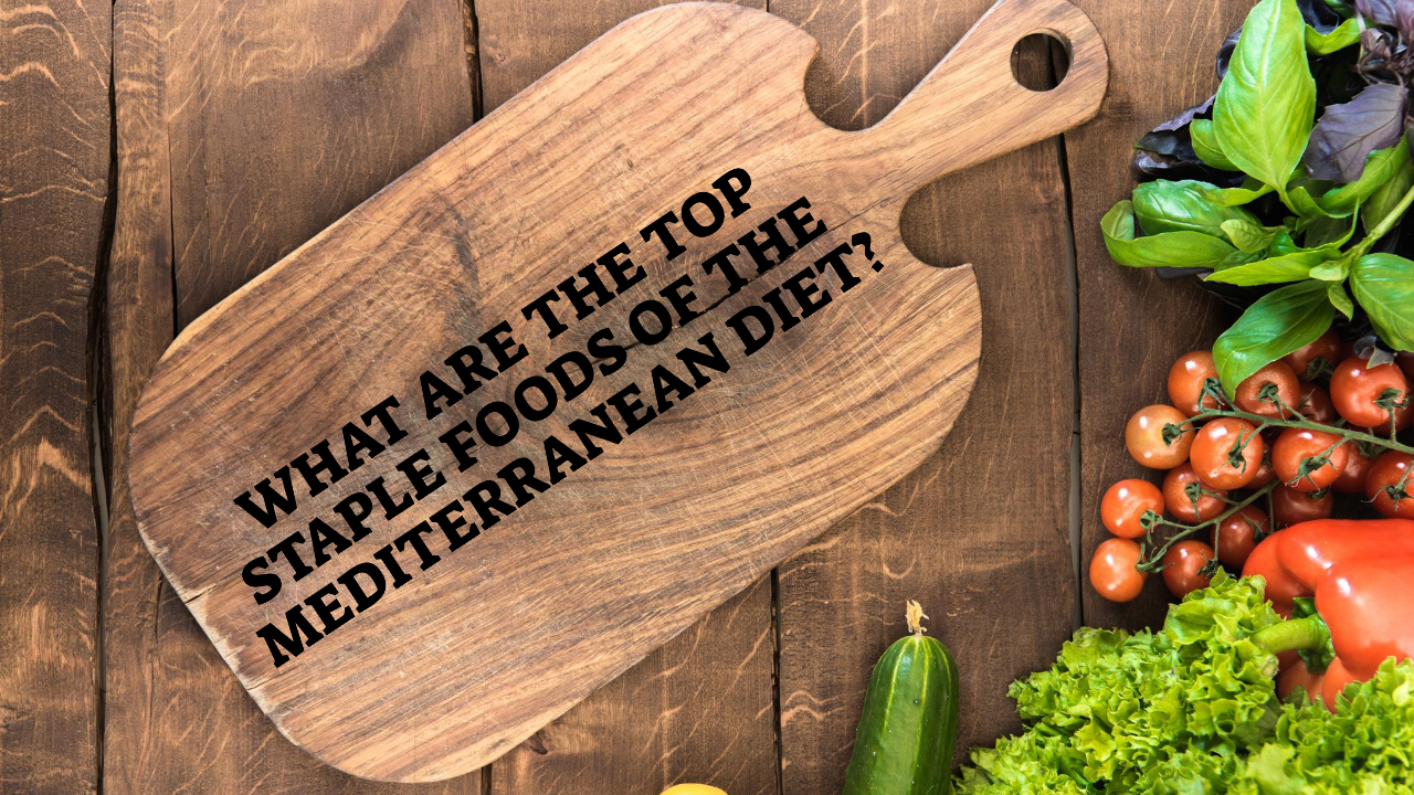 What Are The Top Staple Foods Of The Mediterranean Diet
