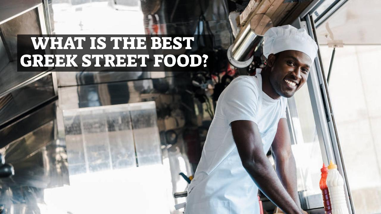 What Is The Best Greek Street Food