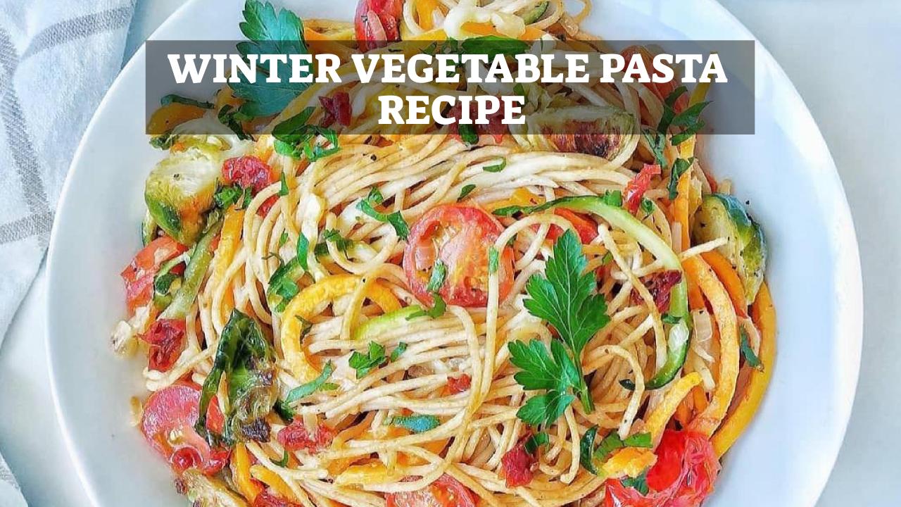 Winter Vegetable Pasta Recipe