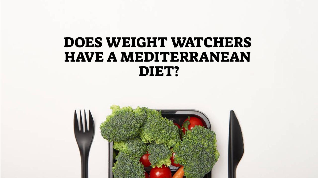 Does Weight Watchers have a Mediterranean Diet