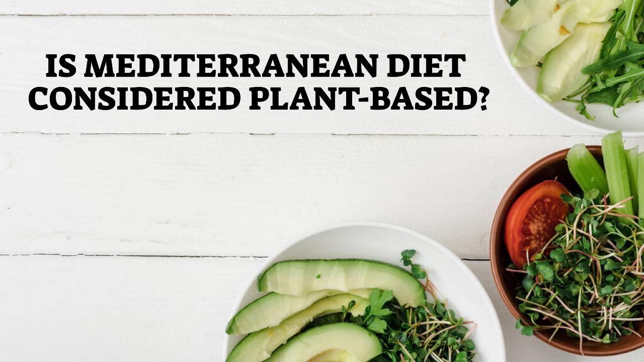 Is Mediterranean Diet Considered Plant-Based