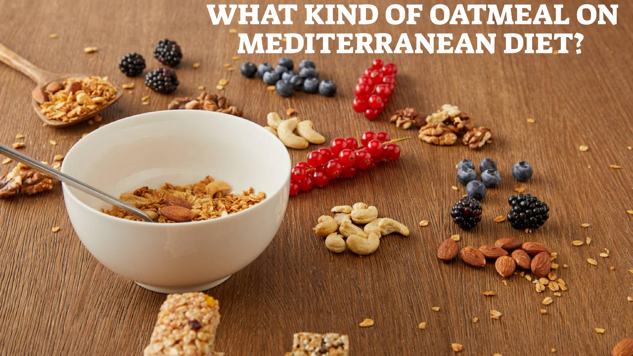 What Kind Of Oatmeal On Mediterranean Diet