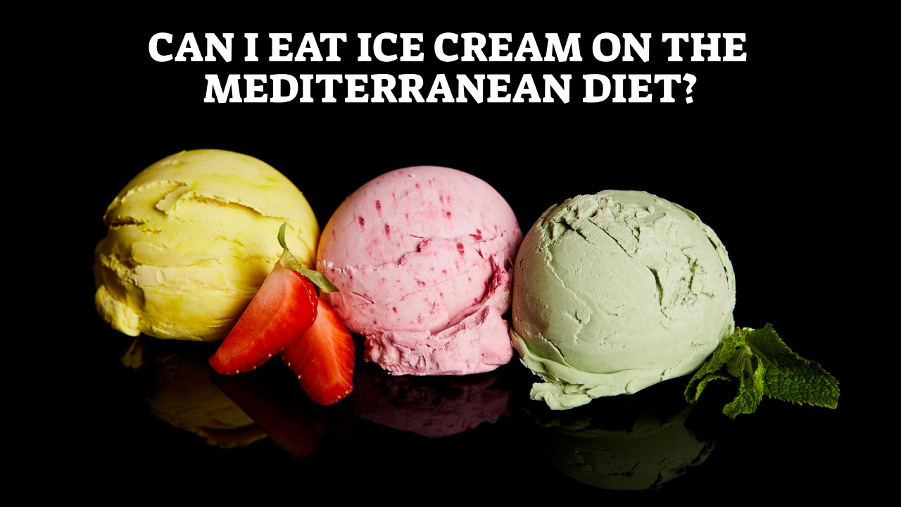 Can I Eat Ice Cream On The Mediterranean Diet