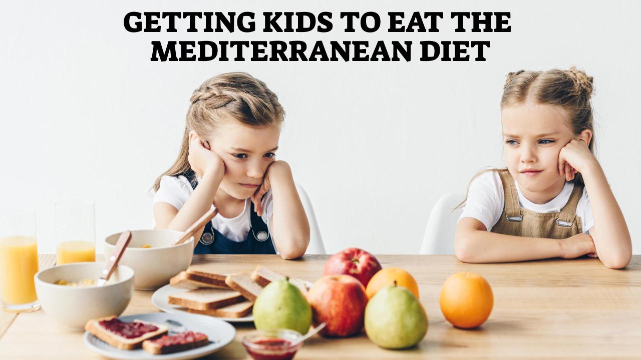 Getting Kids to Eat the Mediterranean Diet