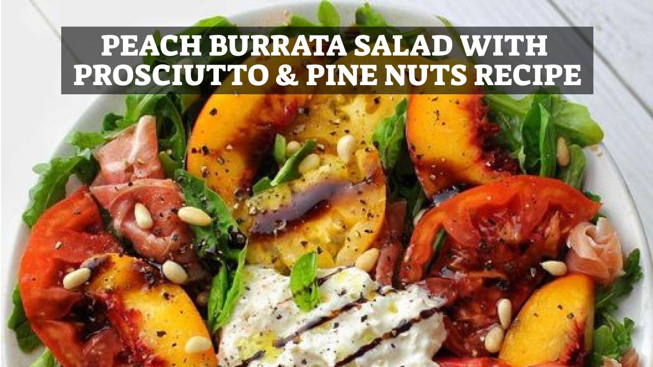 Peach Burrata Salad with Prosciutto & Pine Nuts