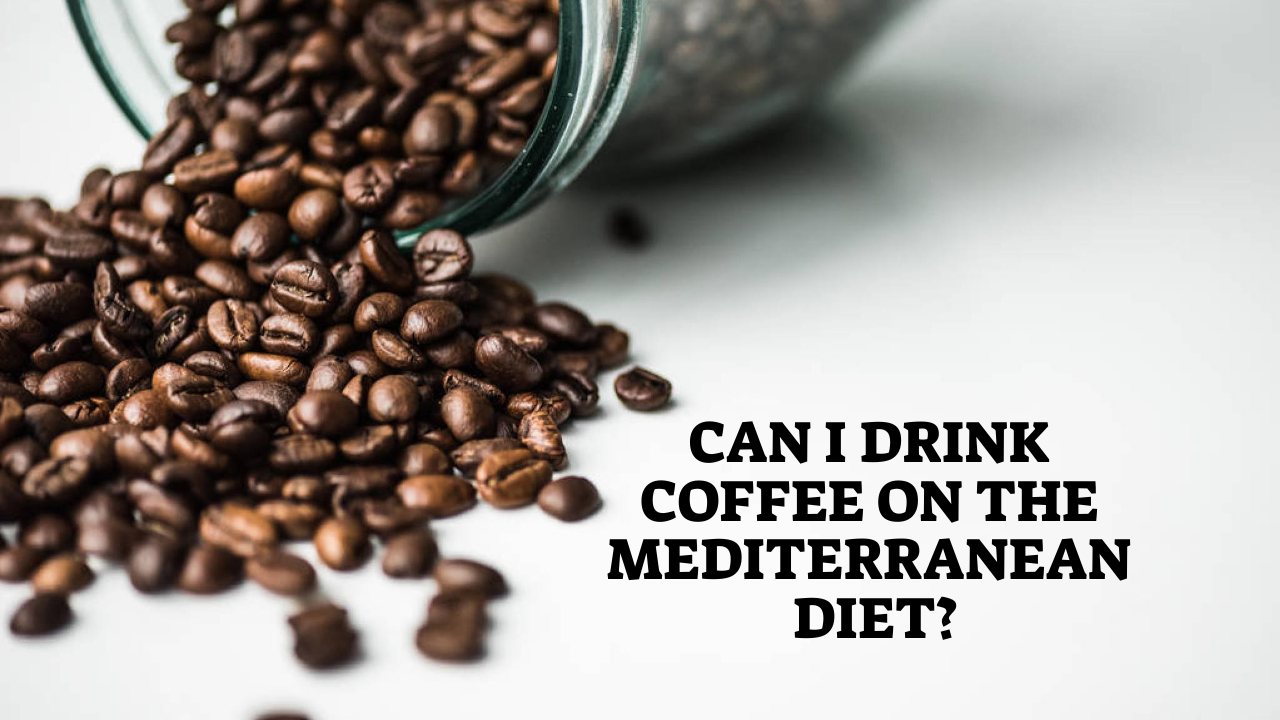 Can I Drink Coffee On The Mediterranean Diet