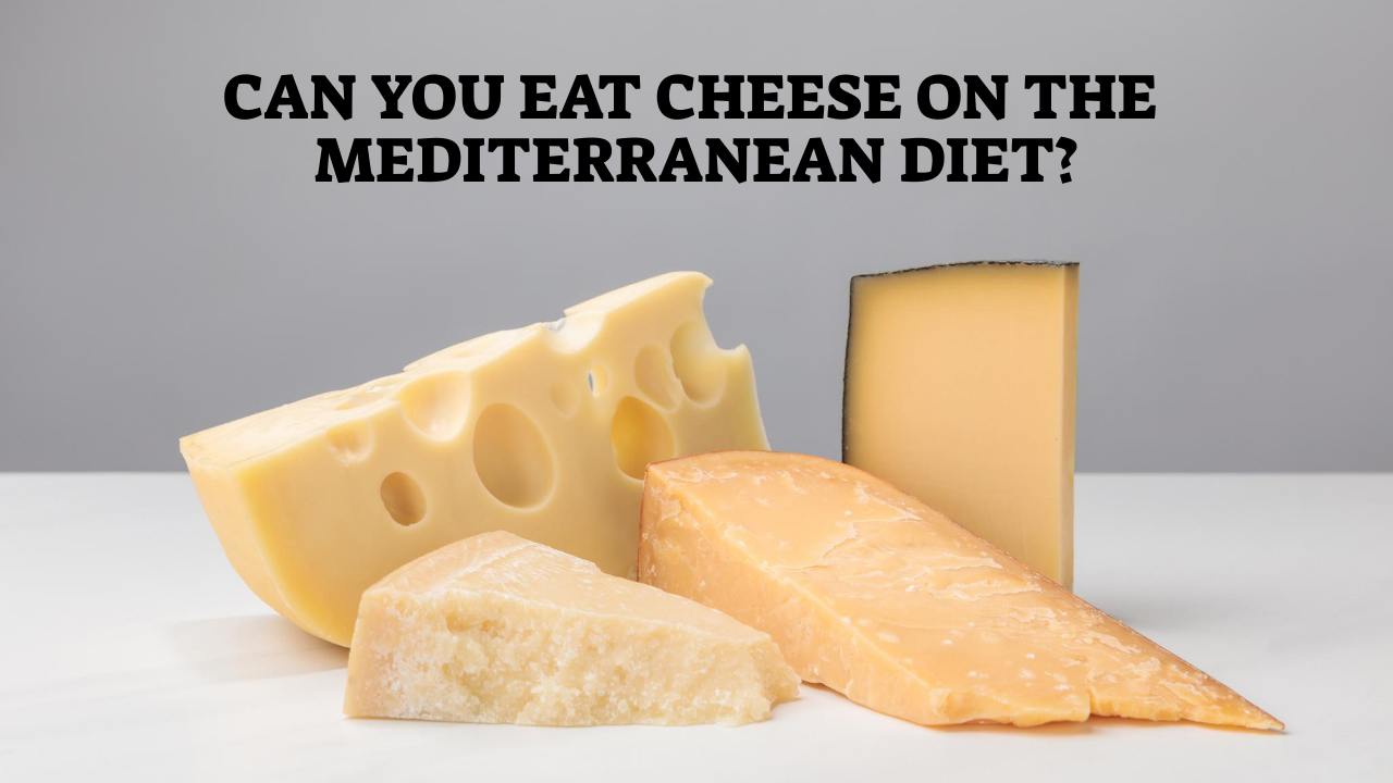 Can You Eat Cheese On The Mediterranean Diet