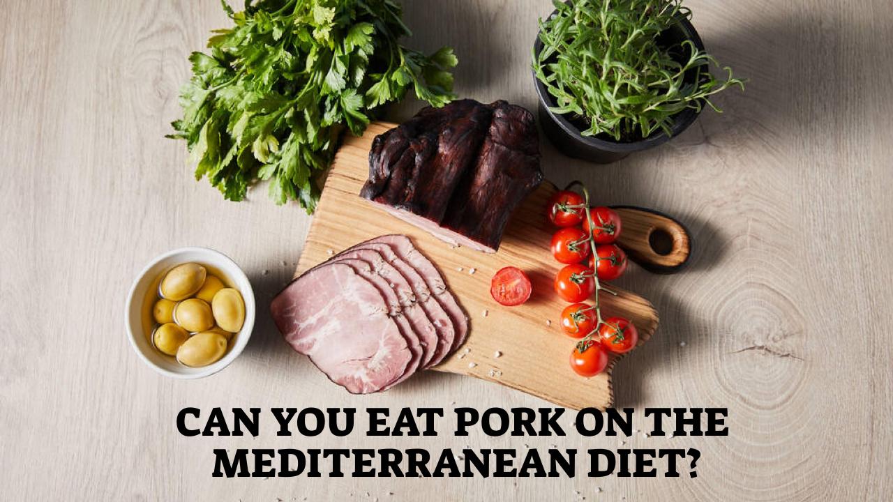 Can You Eat Pork On The Mediterranean Diet