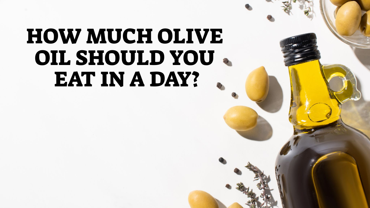 How Much Olive Oil Should You Eat In A Day