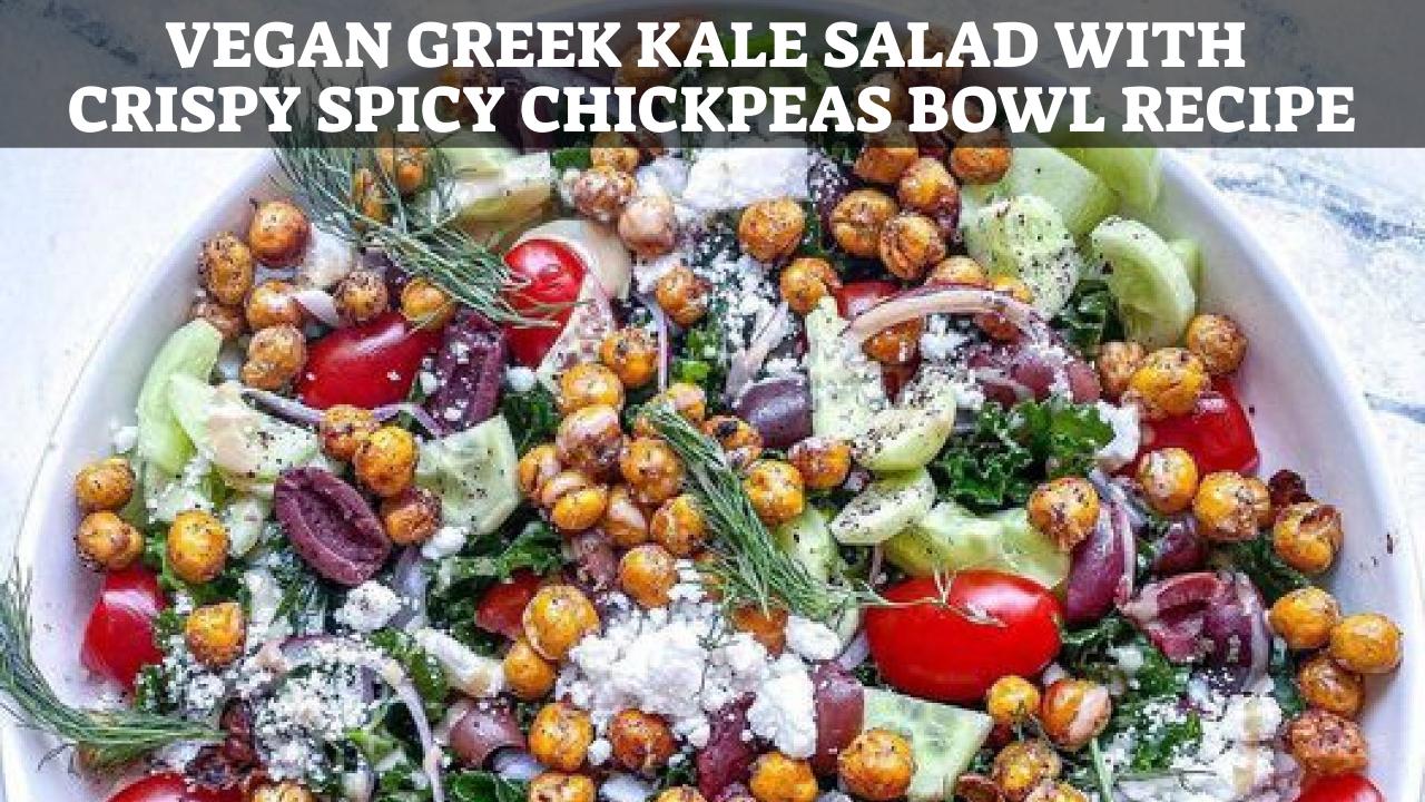 Vegan Greek Kale salad with Crispy Spicy chickpeas bowl