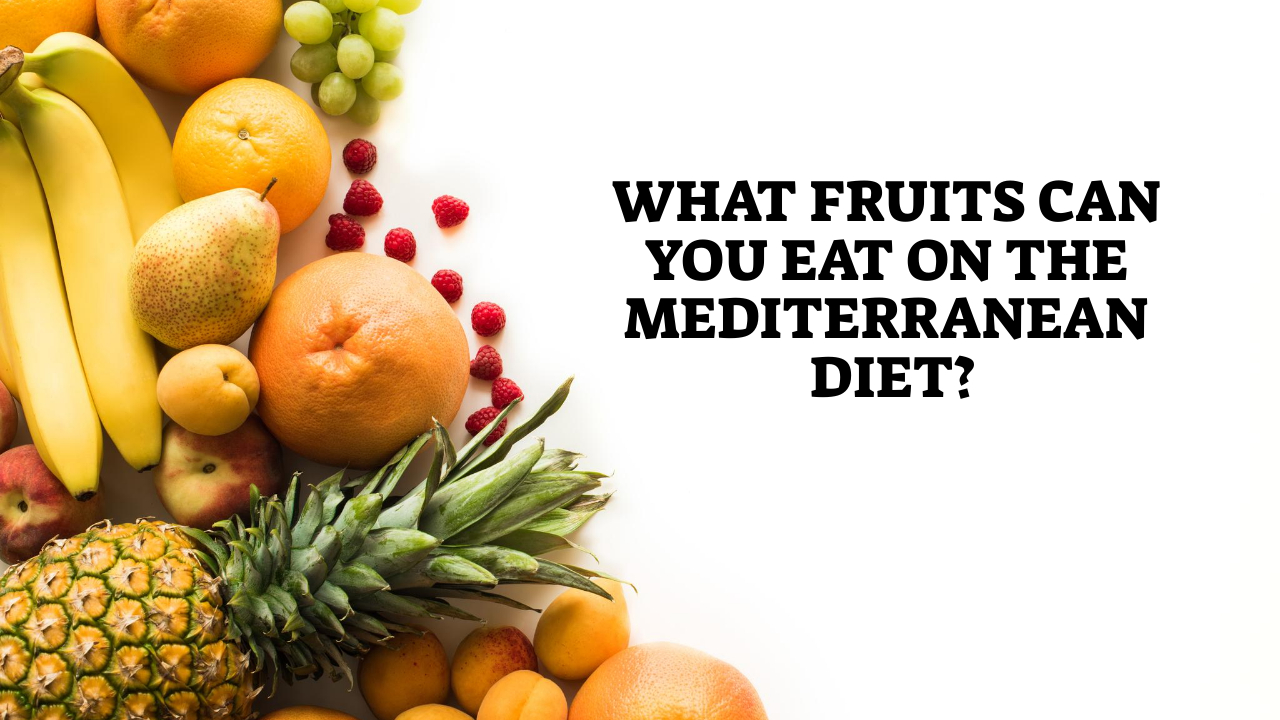 What Fruits Can You Eat On The Mediterranean Diet