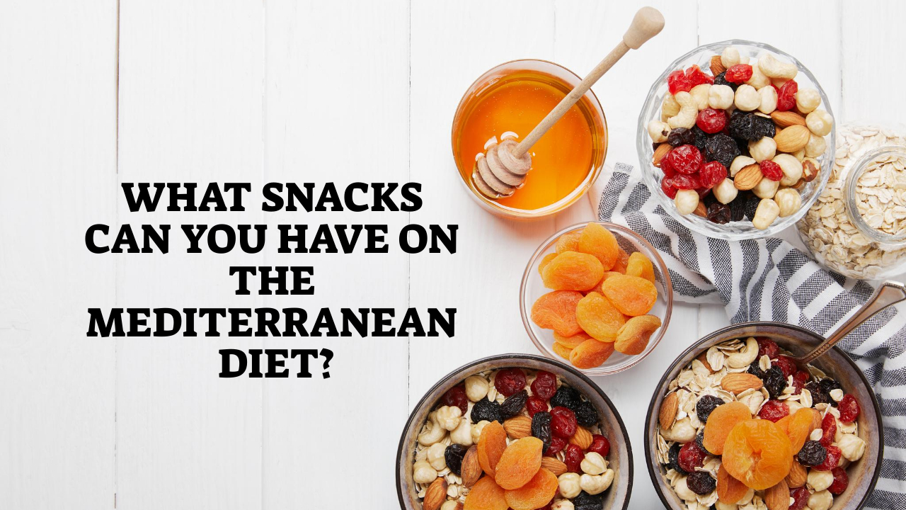 What Snacks Can You Have On The Mediterranean Diet?