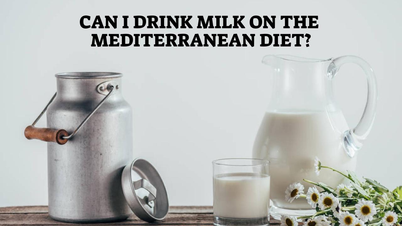 Can I Drink Milk On The Mediterranean Diet