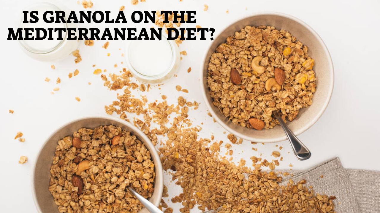 Is Granola On The Mediterranean Diet